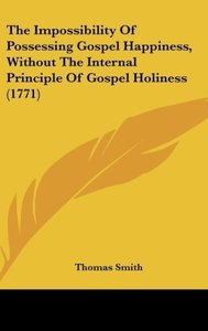 The Impossibility Of Possessing Gospel Happiness, Without The In