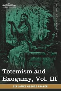 Totemism and Exogamy, Vol. III (in Four Volumes)