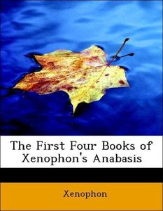 The First Four Books of Xenophon's Anabasis