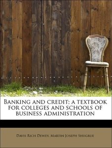Banking and credit; a textbook for colleges and schools of busin