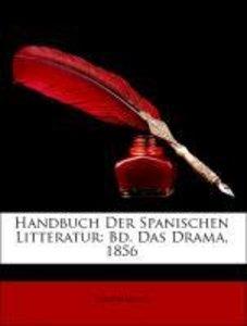 Handbuch Der Spanischen Litteratur: Bd. Das Drama, 1856, Dritter