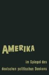 Amerika im Spiegel des deutschen politischen Denkens