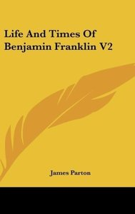 Life And Times Of Benjamin Franklin V2