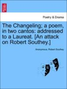 The Changeling; a poem, in two cantos: addressed to a Laureat. [