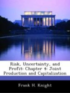 Risk, Uncertainty, and Profit: Chapter 4: Joint Production and C