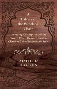 A History of the Windsor Chair - Including Descriptions of the T