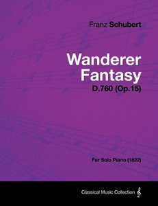 Wanderer Fantasy D.760 (Op.15) - For Solo Piano (1822)