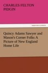 Quincy Adams Sawyer and Mason's Corner Folks A Picture of New En