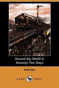Around the World in Seventy-Two Days (Dodo Press)