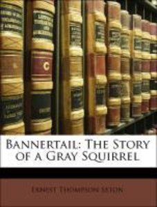 Bannertail: The Story of a Gray Squirrel