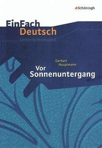 EinFach Deutsch Unterrichtsmodelle. Gerhart Hauptmann: Vor Sonne