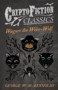 Wagner the Wehr-Wolf (Cryptofiction Classics - Weird Tales of St