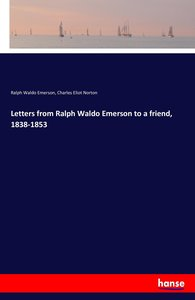 Letters from Ralph Waldo Emerson to a friend, 1838-1853