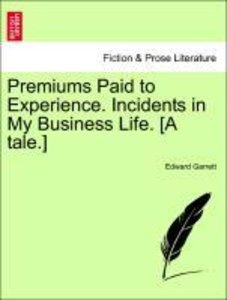 Premiums Paid to Experience. Incidents in My Business Life. [A t