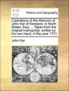 Castrations of the Memoirs of John Ker of Kersland, in North Bri