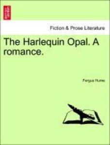 The Harlequin Opal. A romance. VOLUME I