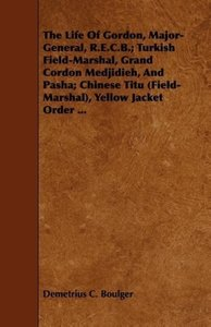 The Life Of Gordon, Major-General, R.E.C.B.; Turkish Field-Marsh