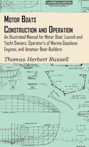 Motor Boats - Construction and Operation - An Illustrated Manual
