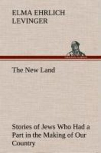 The New Land Stories of Jews Who Had a Part in the Making of Our