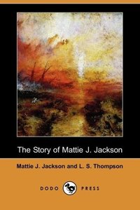 The Story of Mattie J. Jackson (Dodo Press)
