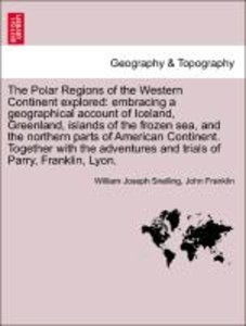 The Polar Regions of the Western Continent explored: embracing a