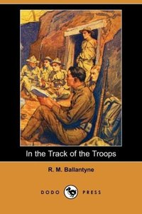 In the Track of the Troops (Dodo Press)