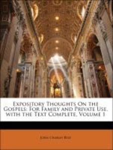 Expository Thoughts On the Gospels: For Family and Private Use.