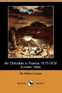 An Onlooker in France 1917-1919 (Illustrated Edition) (Dodo Pres
