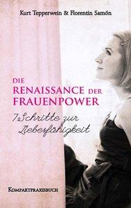 Die Renaissance der Frauenpower - 7 Schritte zur Liebesfähigkeit