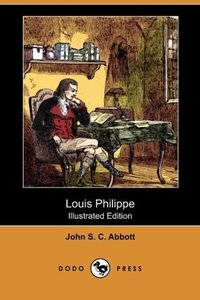 Louis Philippe (Illustrated Edition) (Dodo Press)