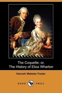 The Coquette; Or, the History of Eliza Wharton (Dodo Press)