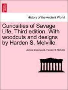 Curiosities of Savage Life, Third edition. With woodcuts and des