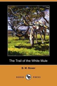 The Trail of the White Mule (Dodo Press)