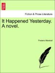 It Happened Yesterday. A novel.