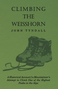 Climbing the Weisshorn - A Historical Account of a Mountaineer's