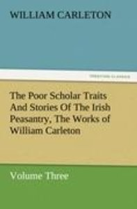 The Poor Scholar Traits And Stories Of The Irish Peasantry, The