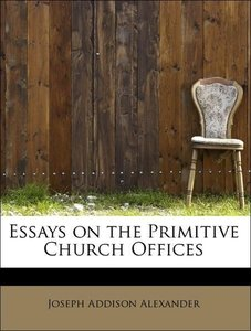 Essays on the Primitive Church Offices