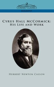 Cyrus Hall McCormick His Life and Work