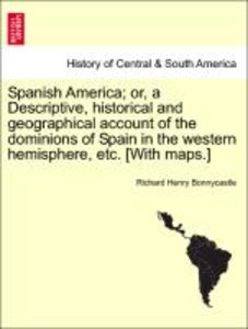 Spanish America; or, a Descriptive, historical and geographical