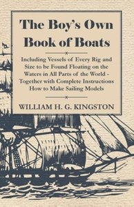 The Boy's Own Book of Boats - Including Vessels of Every Rig and