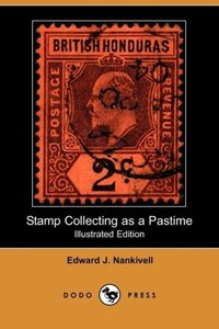 Stamp Collecting as a Pastime (Illustrated Edition) (Dodo Press)