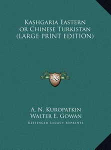 Kashgaria Eastern or Chinese Turkistan (LARGE PRINT EDITION)