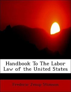 Handbook To The Labor Law of the United States