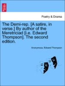 The Demi-rep. [A satire, in verse.] By author of the Meretriciad