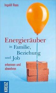 Energieräuber in Familie, Beziehung und Job erkennen und abwehre