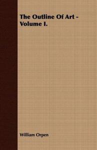 The Outline Of Art - Volume I.