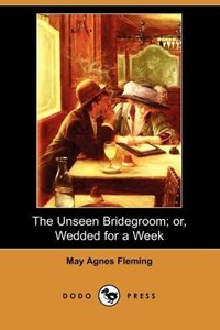 The Unseen Bridegroom; Or, Wedded for a Week (Dodo Press)