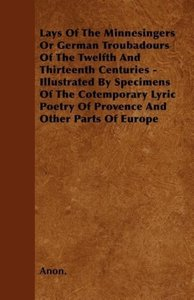 Lays Of The Minnesingers Or German Troubadours Of The Twelfth An