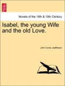 Isabel, the young Wife and the old Love. VOL. I