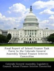 Final Report of School Finance Task Force to the Colorado Genera
